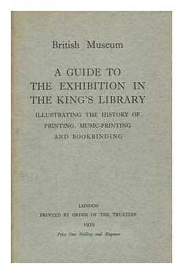 A Guide to the Exhibition in the King's Library Illustrating the History of...