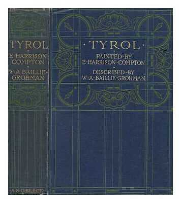 Tyrol / painted by E. Harrison Compton, described by W.A. Baillie-Grohman;...