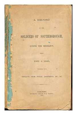 A Record of the Soldiers of Southborough during the rebellion from 1861 to...