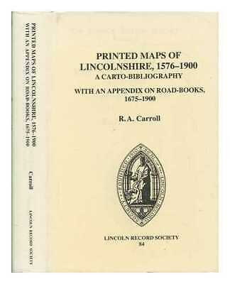The printed maps of Lincolnshire, 1576 - 1900: a carto-bilbiography: with an...