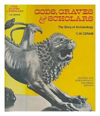 Gods, graves and scholars: the story of archaeology / by C.W. Ceram;...