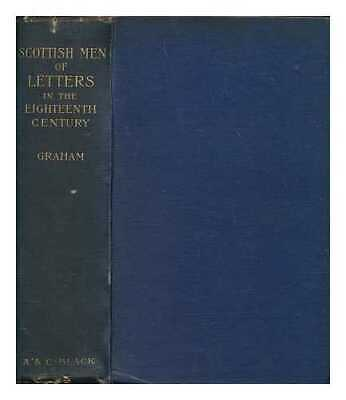 Scottish men of letters in the eighteenth century by Henry Grey Graham author...