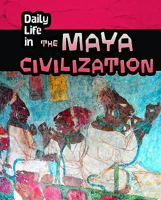 Daily Life in the Maya Civilization (Infosearch: Daily Life in Ancient Civilizat