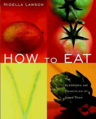 How to Eat: The Pleasures and Principles of Good Food (Gen... by Lawson, Nigella