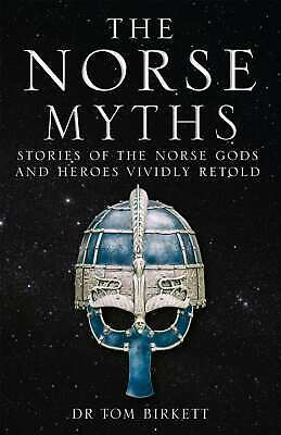 The Norse Myths: Stories of The Norse Gods and Heroes Vividly Retold, Birkett, D