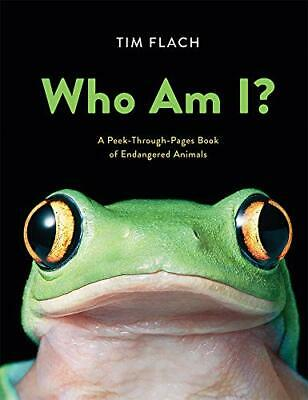 Who Am I?: A Peek-Through-Pages Book of Endangered Animals by Flach, Tim Book