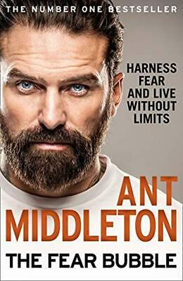 The Fear Bubble.Harness Fear and Live Witho by Ant Middleton New Hardcover Book.