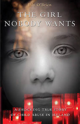 The Girl Nobody Wants. A shocking true story of child abuse in Ireland by O'Brie