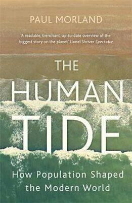 The Human Tide How Population Shaped the Modern World 9781473675162 | Brand New