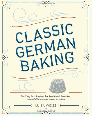 Classic German Baking: The Very Best Recipes for Traditional - electronic book