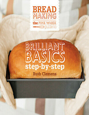 The Pink Whisk Guide to Bread Making: Brilliant Baking Step-by- electronic book