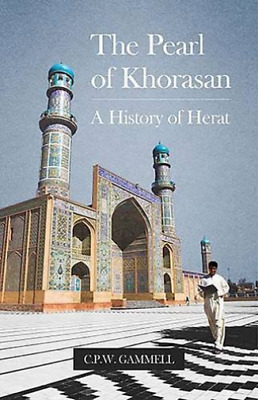 Gammell  C. P. W.-The Pearl Of Khorasan (A History Of Herat) BOOKH NEU