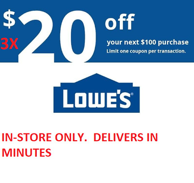 LOOK!!!! THREE (3X) $20 off $100 Lowes 3coupons IN STORE ONLY!!! FAST DELIVERY