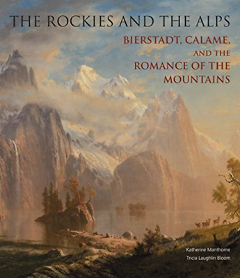 Manthorne Katherine/ Bloom ...-The Rockies And The Alps (Bierstadt  Cal BOOK NEW
