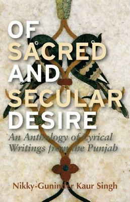Nikky-Guninder  Kaur Sing-Of Sacred And Secular Desire (An Anthology Of BOOK NEW