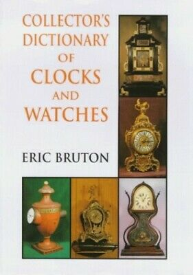 Collector's Dictionary of Clocks and Watches by Bruton, Eric Hardback Book The