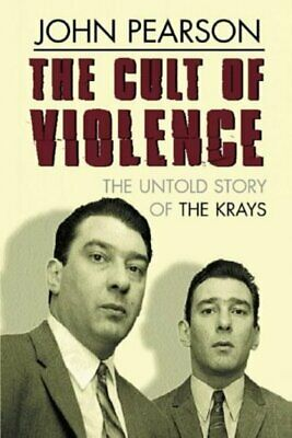 The cult of violence: the untold story of the Krays by John Pearson (Hardback)