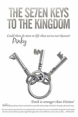 The Se7en Keys to the Kingdom: Could There Be More to Life Than We've Ever Known