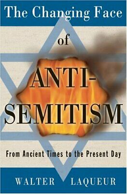 The Changing Face of Anti-Semitism  From Ancient Times to the Present