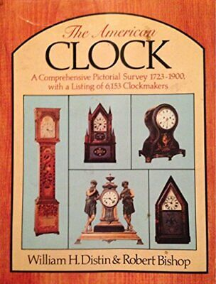 The American clock   a comprehensive pictorial survey  1723-1900  wit