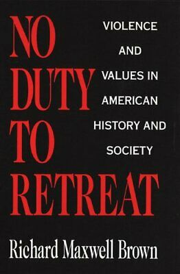 No Duty to Retreat  Violence and Values in American History and Socie