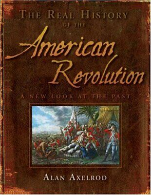 The Real History of the American Revolution  A New Look at the Past