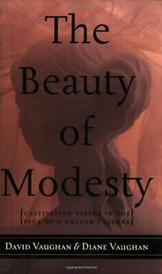 The Beauty of Modesty  Cultivating Virtue in the Face of a Vulgar Cul
