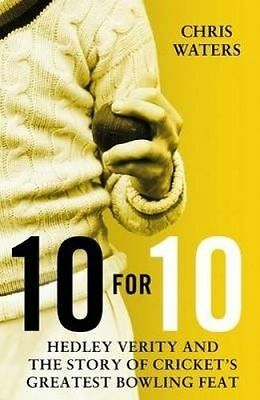 10 for 10. Hedley Verity and the Story of Cricket's Greatest Bowling Feat by Wat