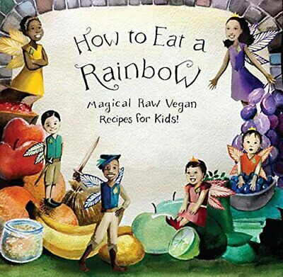 How to Eat a Rainbow: Magical Raw Vegan Recipes for Kids! by Bedford, Ellie The