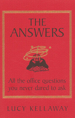 The answers: all the office questions you never dared to ask by Lucy Kellaway