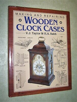 Making & Repairing Wooden Clock Cases by Babb & Taylor 191p illustrated hardback