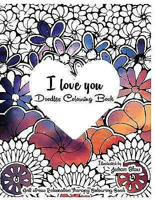I Love You - Doodles Colouring Book: Anti-Stress Relaxation Therapy Colouring