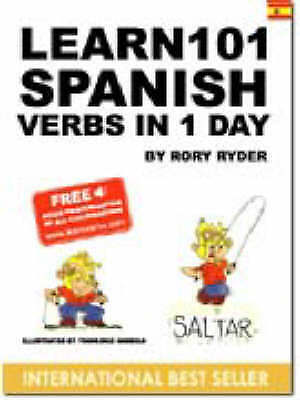 Learn 101 Verbs in a Day S.: Learn 101 Spanish Verbs in 1 Day by Rory Ryder