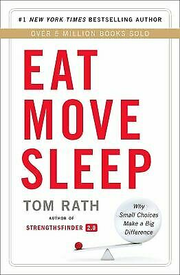 Eat Move Sleep : How Small Choices Lead to Big Changes by Rath, Tom