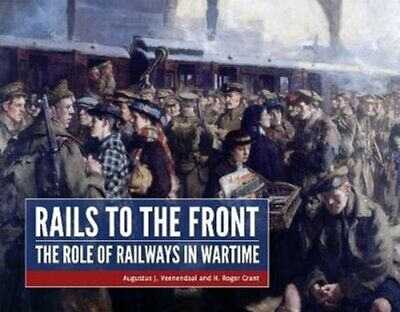 Rails to the Front The Role of Railways in Wartime 9789490258153 | Brand New