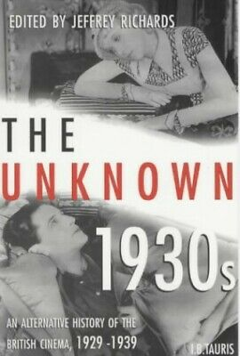 The Unknown 1930s: An Alternative History of the British Cinema 192... Paperback