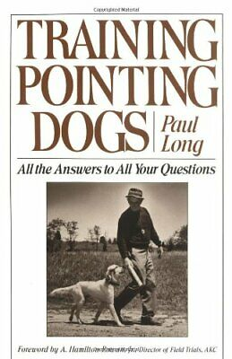 Training Pointing Dogs: All the Answers to All Your Q... by Long, Paul Paperback