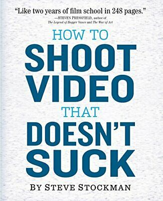 How to Shoot Video That Doesn't Suck by Stockman, Steve Paperback Book The Cheap