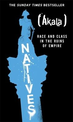 Natives : Race and Class in the Ruins of Empire,9781473661219 Brand New Free P&P