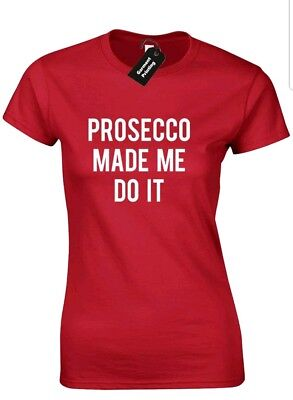 PROSECCO MADE ME DO IT LADIES T SHIRT UNISEX FUNNY TUMBLR ZOELLA KYLIE JENNER