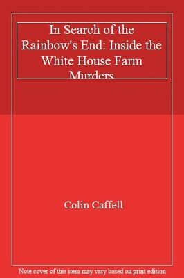 In Search of the Rainbow's End: Inside the White House Farm Murders By Colin Ca