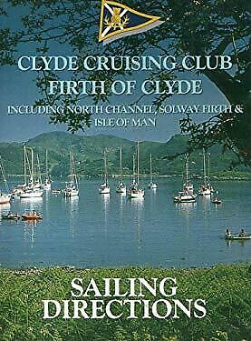 Clyde Cruising Club Sailing Directions and Anchorages: Firth of Clyde: Including