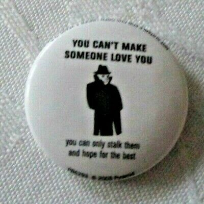 Badge Pin Rude Funny Humour Cheeky Novelty Joke ~ You Can`t Make Someone Love