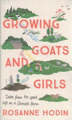 Growing Goats and Girls Living the Good Life on a Cornish Farm ... 9781529303315