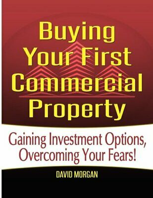 Buying Your  First Commercial Property: Gaining Investment O... by Morgan, David