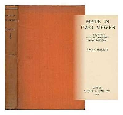Mate in two moves : a treatise on the two-move chess problem / by Brian Harley