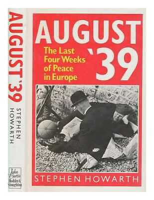 August '39 : the last four weeks of peace in Europe / Stephen Howarth
