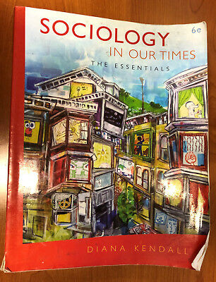 Sociology in Our Times: The Essentials - Diana Kendall (6th edition)