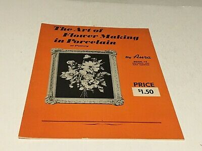The Art of Flower Making in Porcelain or Pottery, Book 3, 1955 -By Aura Veenstra