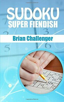 SUDOKU SUPER FIENDISH: Very Difficult Sudoku Puzzles by Challenger, Brian Book